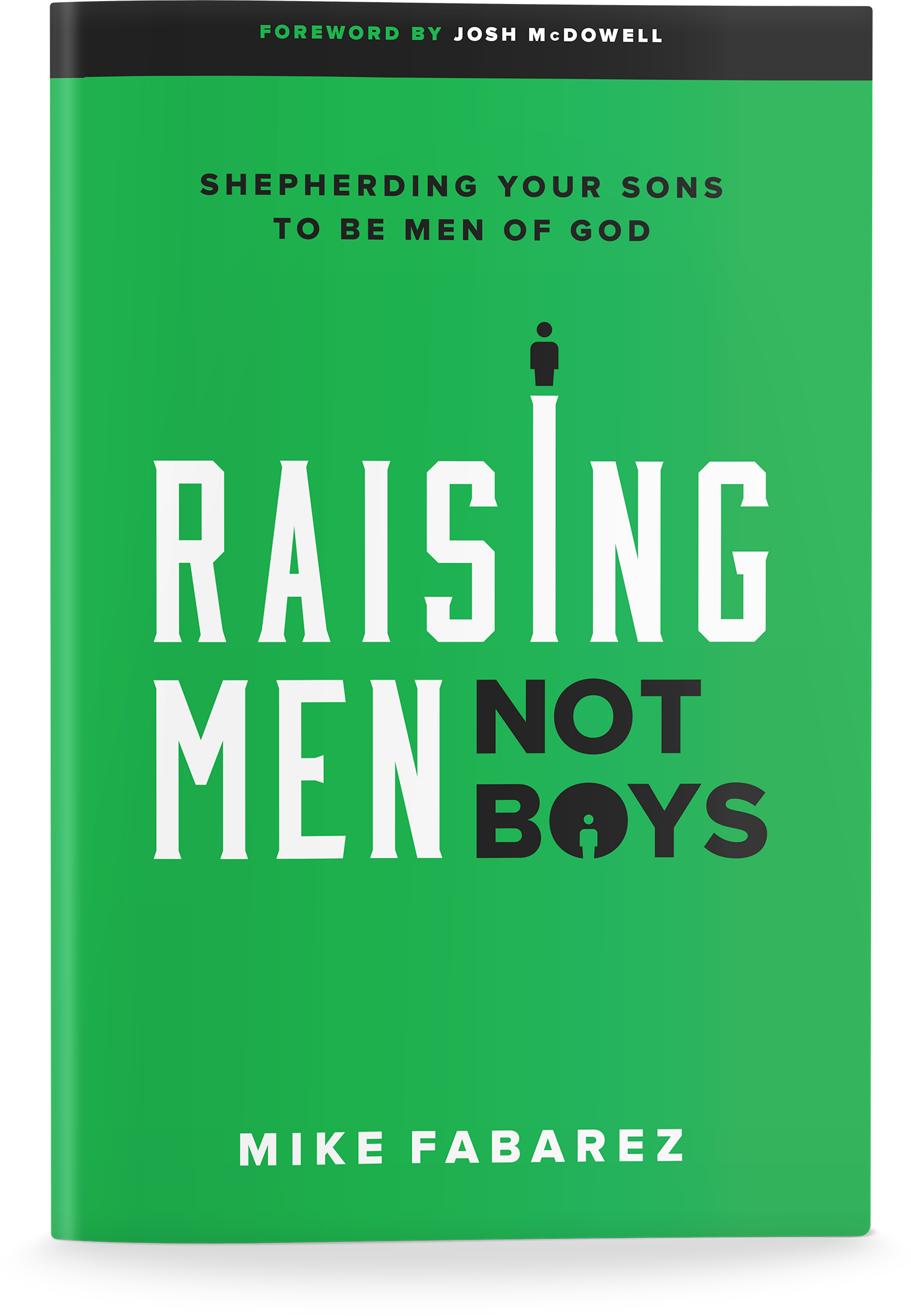 "The book, ""Raising Men Not Boys"" by Mike Fabarez"